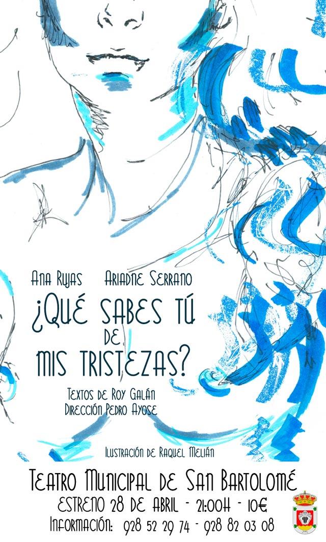cartel-que-sabes-tu-de-mis-tristezas-teatro-estreno-pedro-ayose-roy-galan-ana-rujas-ariadne-serrano-san-bartolome-lanzarote