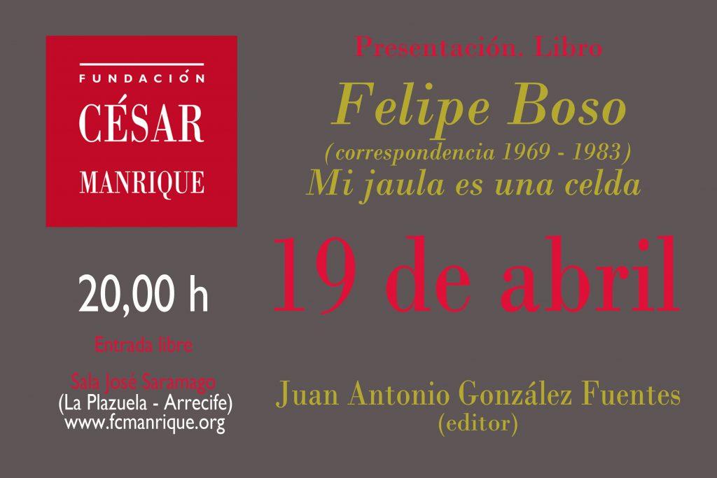 """Presentación del libro """"Felipe Boso. Mi jaula es una celda (Correspondencia, 1969-1983)"""", con edición, selección y prólogo de Juan Antonio González Fuentes"""