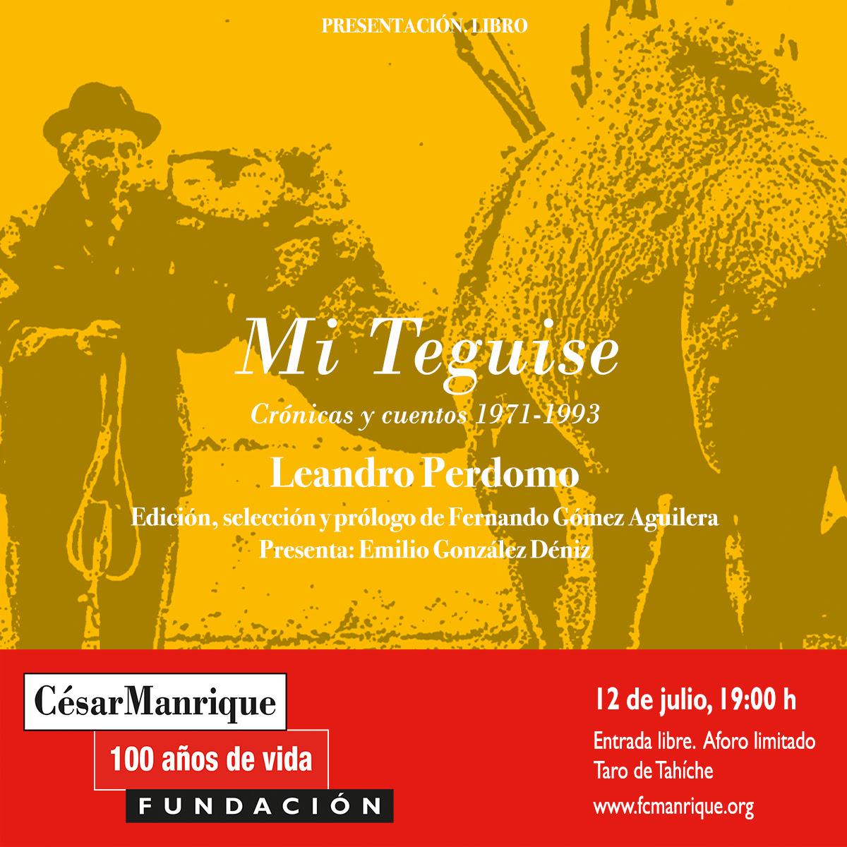 """La Fundación César Manrique presenta """"Mi Teguise"""", una selección de crónicas de Leandro Perdomo realizada por Fernando Gómez Aguilera, en el marco del centenario de su fundador"""