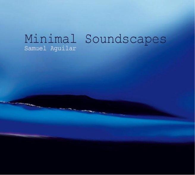 Samuel Aguilar presenta su nuevo trabajo discográfico Minimal Soundscapes
