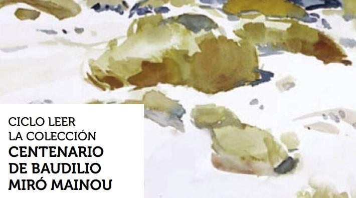 Ciclo Leer la Colección. Centenario de Baudilio Miró Mainou
